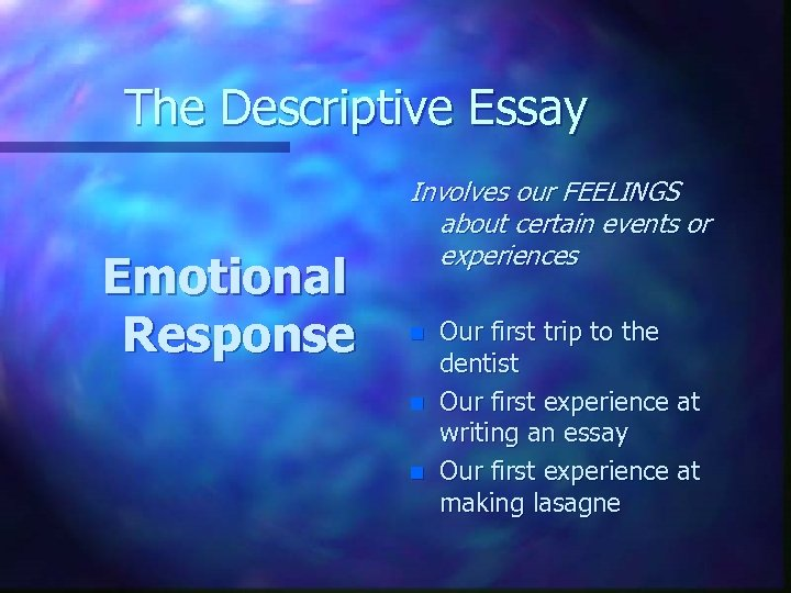 The Descriptive Essay Emotional Response Involves our FEELINGS about certain events or experiences n