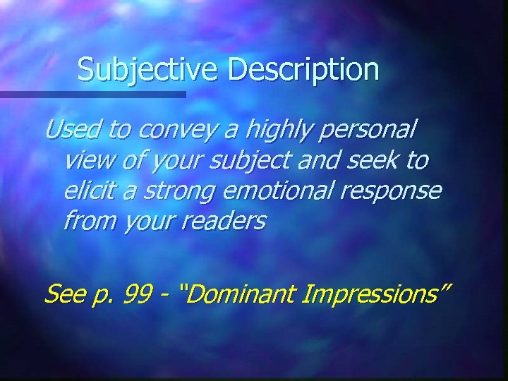 Subjective Description Used to convey a highly personal view of your subject and seek