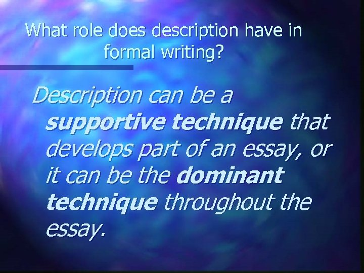 What role does description have in formal writing? Description can be a supportive technique
