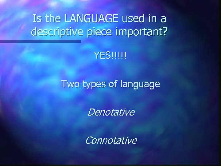 Is the LANGUAGE used in a descriptive piece important? YES!!!!! Two types of language