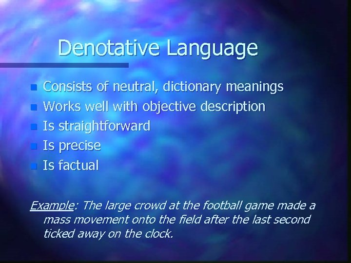 Denotative Language n n n Consists of neutral, dictionary meanings Works well with objective