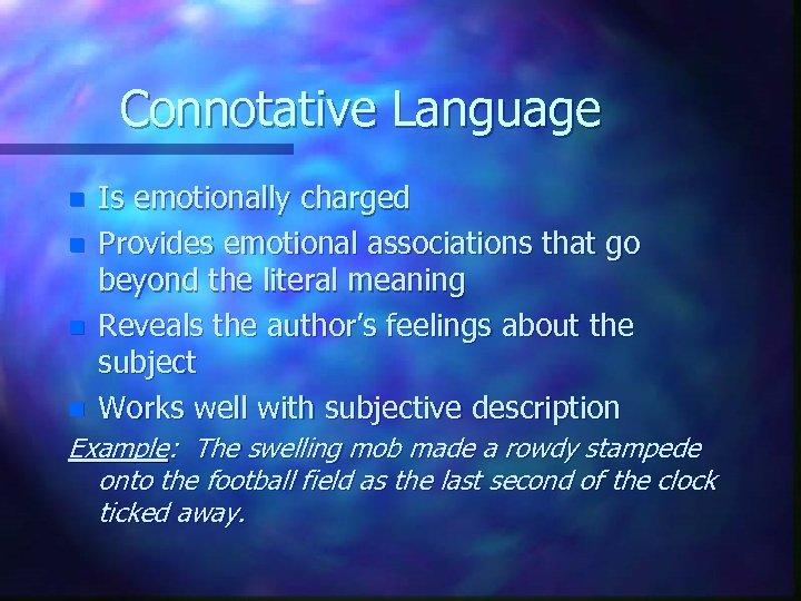 Connotative Language n n Is emotionally charged Provides emotional associations that go beyond the