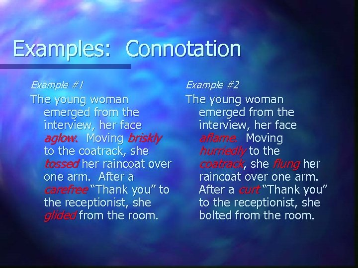 Examples: Connotation Example #1 Example #2 The young woman emerged from the interview, her