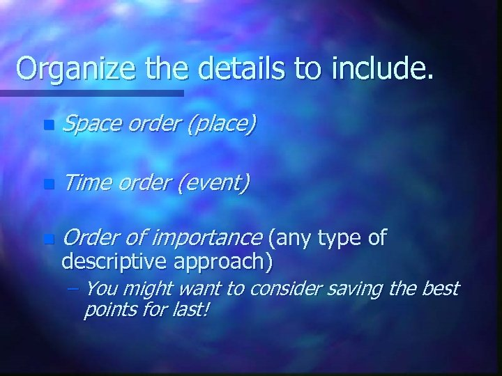 Organize the details to include. n Space order (place) n Time order (event) n