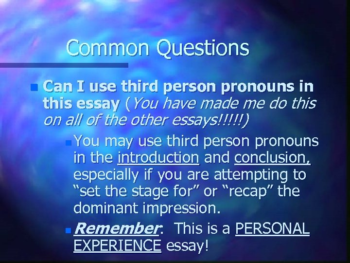 Common Questions n Can I use third person pronouns in this essay (You have