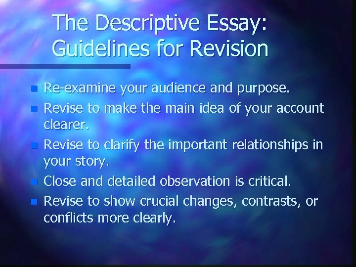 The Descriptive Essay: Guidelines for Revision n n Re-examine your audience and purpose. Revise