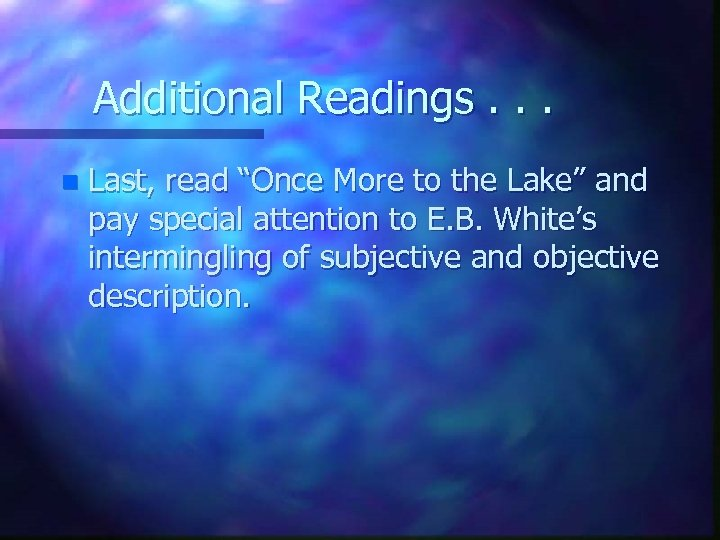 "Additional Readings. . . n Last, read ""Once More to the Lake"" and pay"