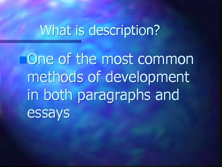 What is description? n. One of the most common methods of development in both