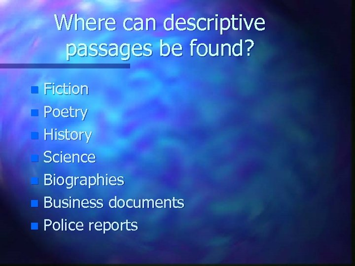 Where can descriptive passages be found? Fiction n Poetry n History n Science n