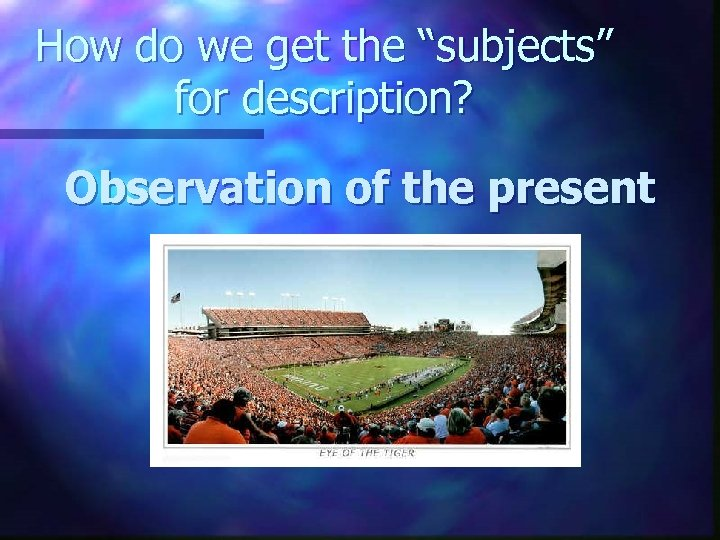 "How do we get the ""subjects"" for description? Observation of the present"