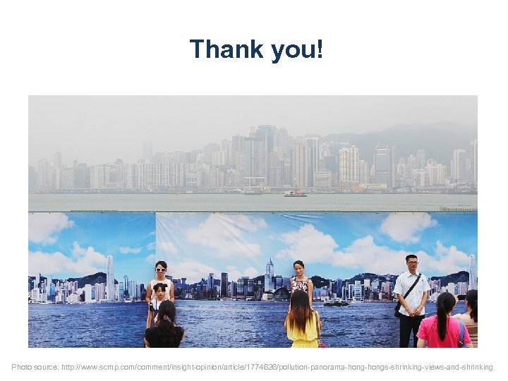 Thank you! Photo source: http: //www. scmp. com/comment/insight-opinion/article/1774626/pollution-panorama-hongs-shrinking-views-and-shrinking