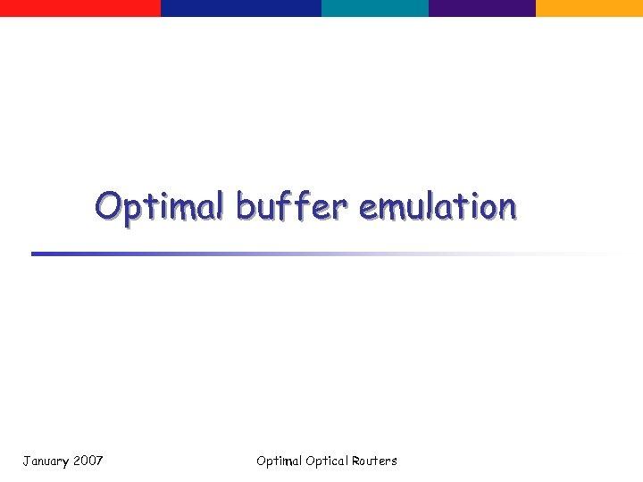 Optimal buffer emulation January 2007 Optimal Optical Routers
