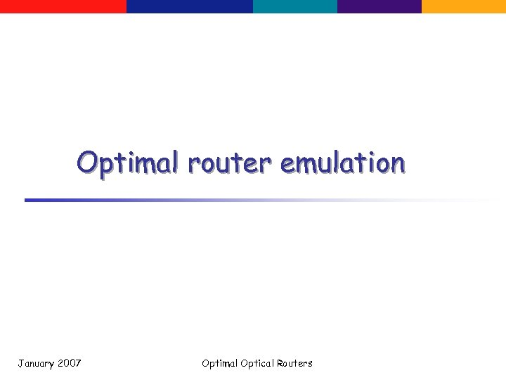 Optimal router emulation January 2007 Optimal Optical Routers
