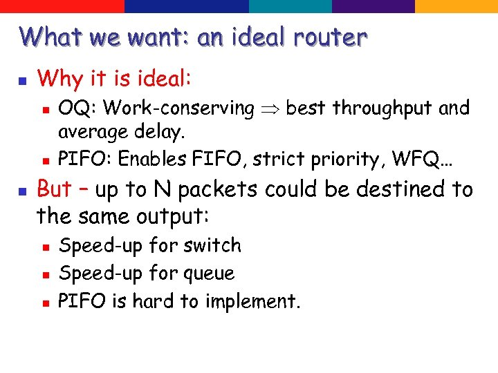 What we want: an ideal router n Why it is ideal: n n n