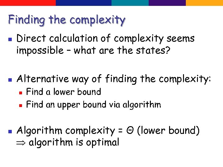 Finding the complexity n n Direct calculation of complexity seems impossible – what are