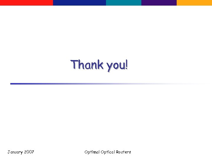 Thank you! January 2007 Optimal Optical Routers