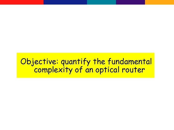 Objective: quantify the fundamental complexity of an optical router