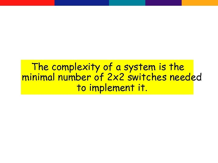 The complexity of a system is the minimal number of 2 x 2 switches
