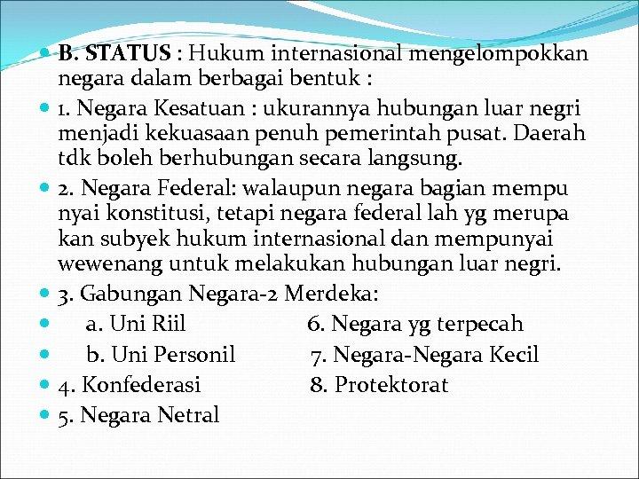 B. STATUS : Hukum internasional mengelompokkan negara dalam berbagai bentuk : 1. Negara