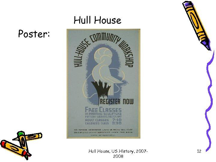 Hull House Poster: Hull House. US History. 20072008 12