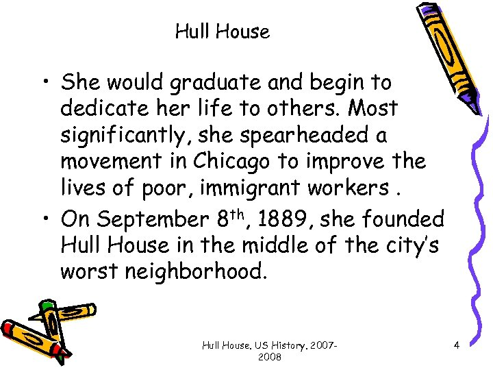 Hull House • She would graduate and begin to dedicate her life to others.