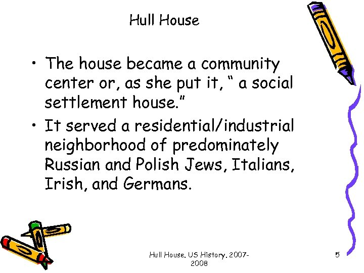 Hull House • The house became a community center or, as she put it,