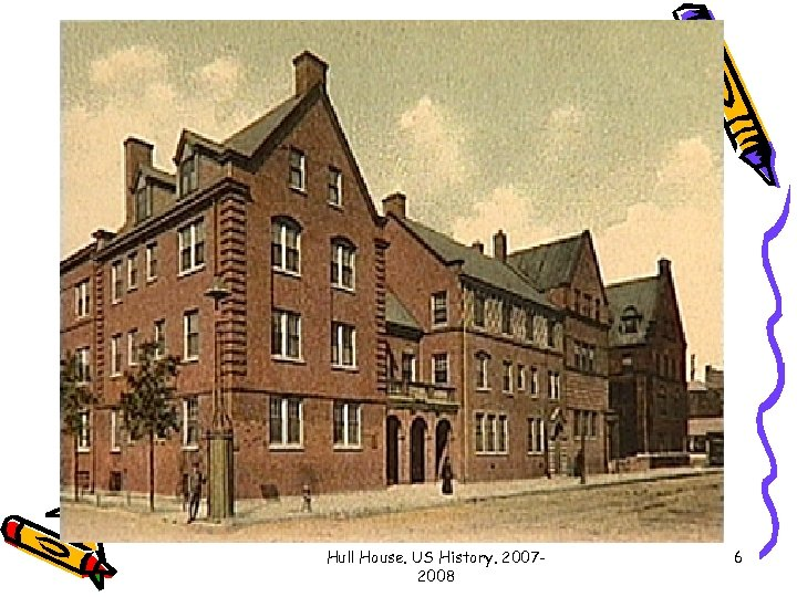 Hull House. US History. 20072008 6