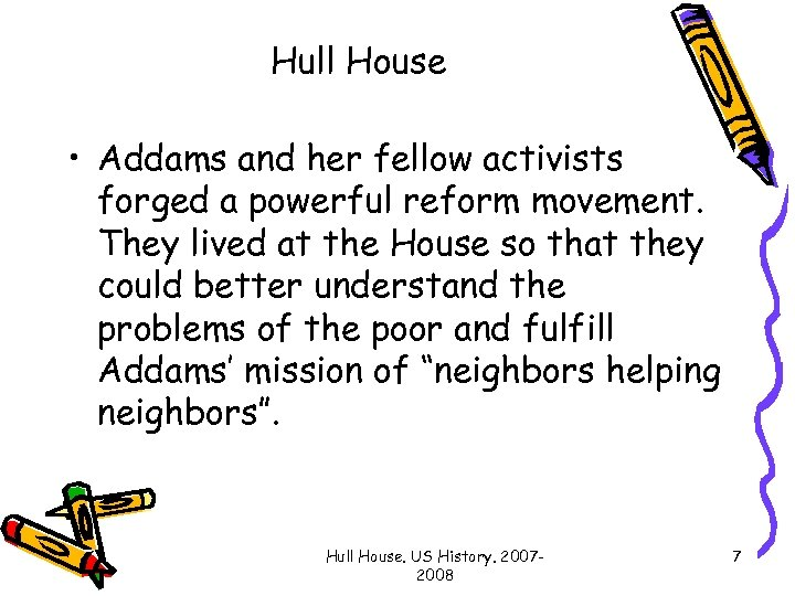 Hull House • Addams and her fellow activists forged a powerful reform movement. They
