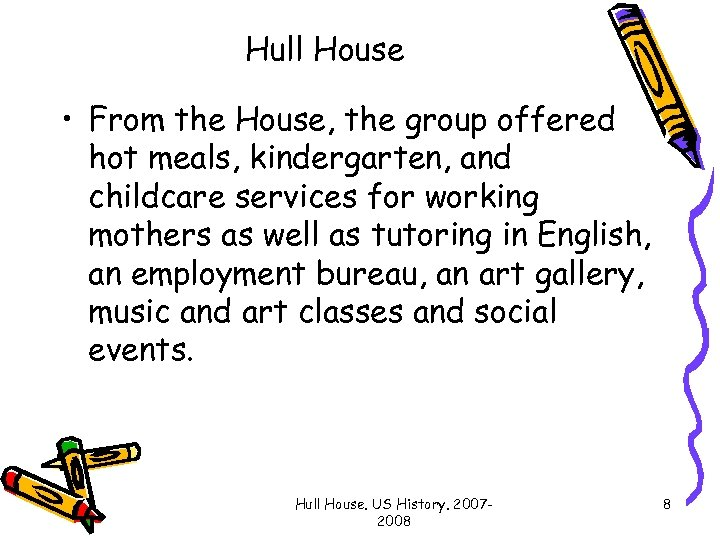 Hull House • From the House, the group offered hot meals, kindergarten, and childcare