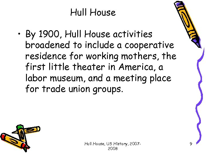 Hull House • By 1900, Hull House activities broadened to include a cooperative residence