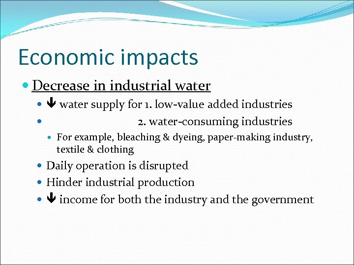 Economic impacts Decrease in industrial water supply for 1. low-value added industries 2. water-consuming