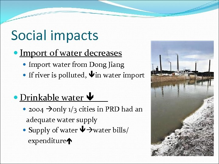 Social impacts Import of water decreases Import water from Dong Jiang If river is