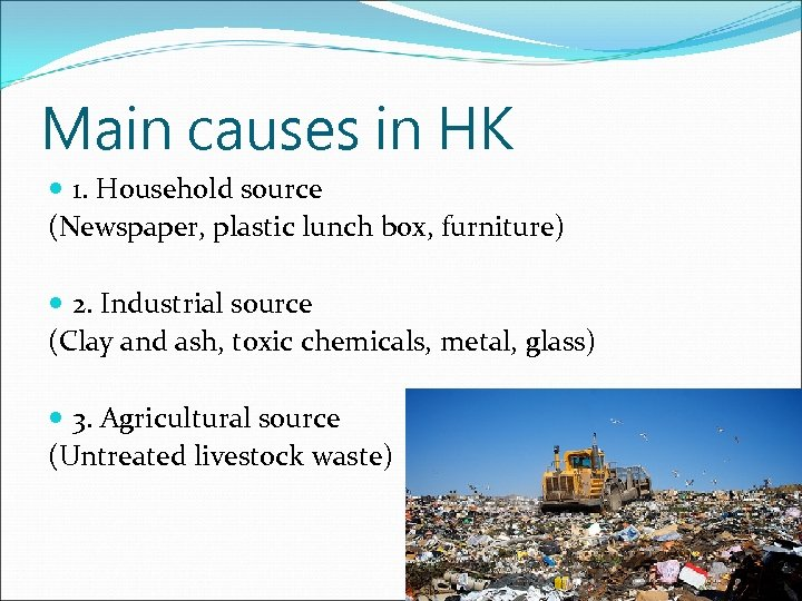 Main causes in HK 1. Household source (Newspaper, plastic lunch box, furniture) 2. Industrial
