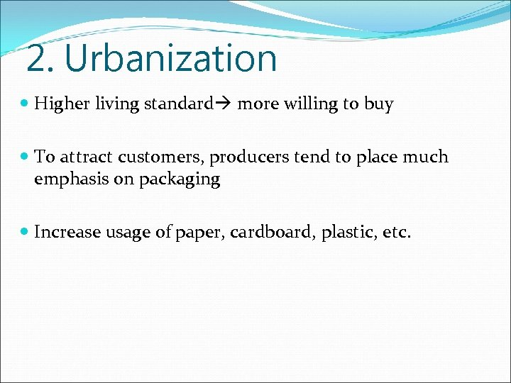 2. Urbanization Higher living standard more willing to buy To attract customers, producers tend