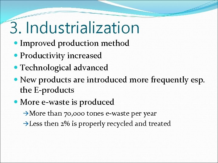 3. Industrialization Improved production method Productivity increased Technological advanced New products are introduced more