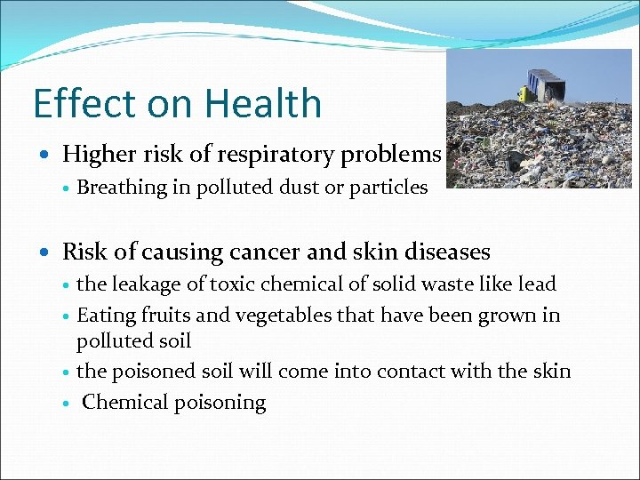 Effect on Health Higher risk of respiratory problems Breathing in polluted dust or particles