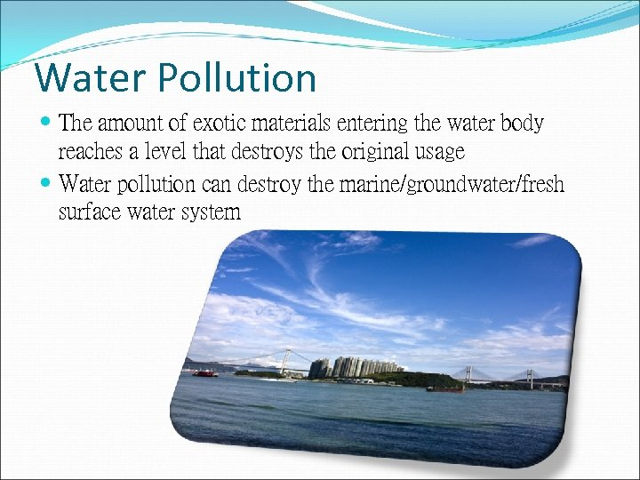 Water Pollution The amount of exotic materials entering the water body reaches a level