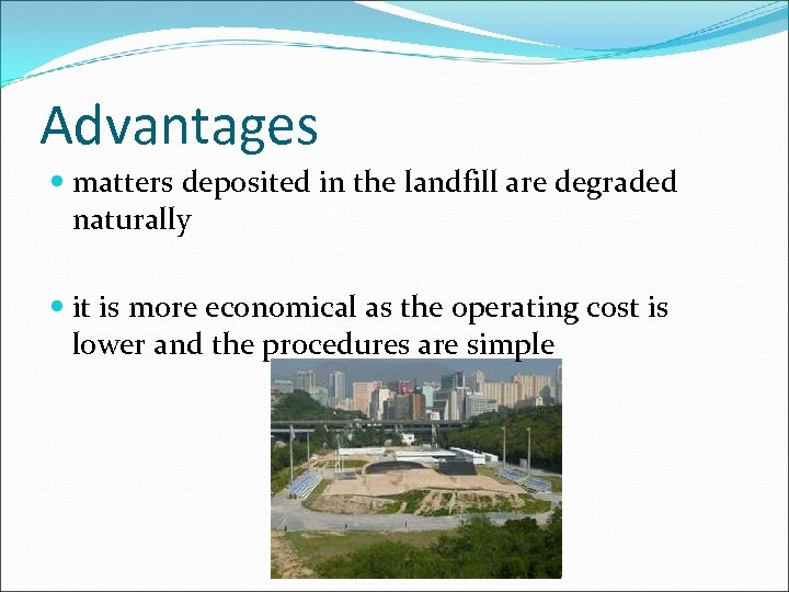 Advantages matters deposited in the landfill are degraded naturally it is more economical as