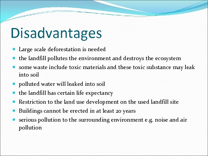 Disadvantages Large scale deforestation is needed the landfill pollutes the environment and destroys the