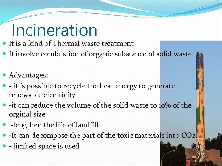 Incineration It is a kind of Thermal waste treatment It involve combustion of organic