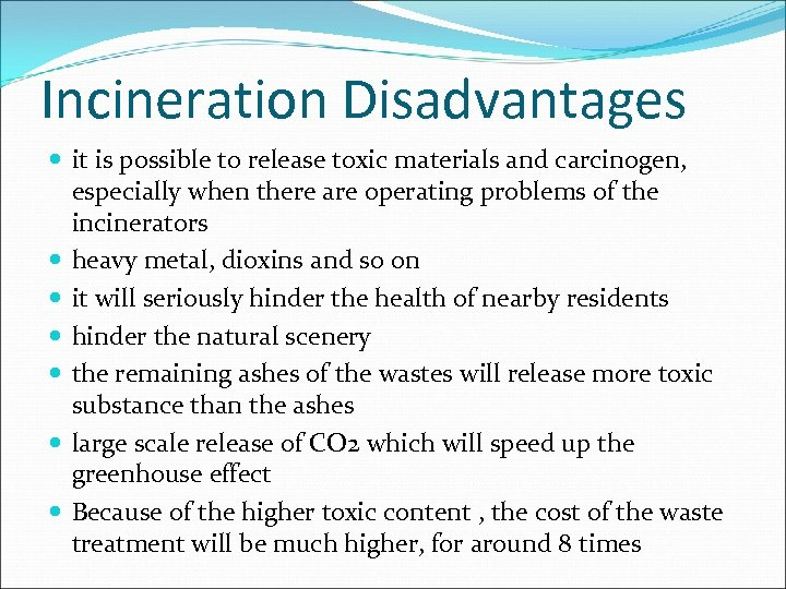 Incineration Disadvantages it is possible to release toxic materials and carcinogen, especially when there
