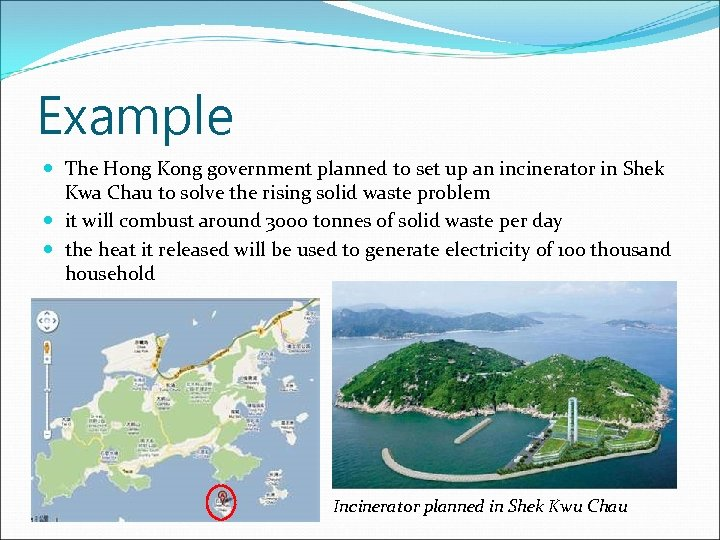 Example The Hong Kong government planned to set up an incinerator in Shek Kwa