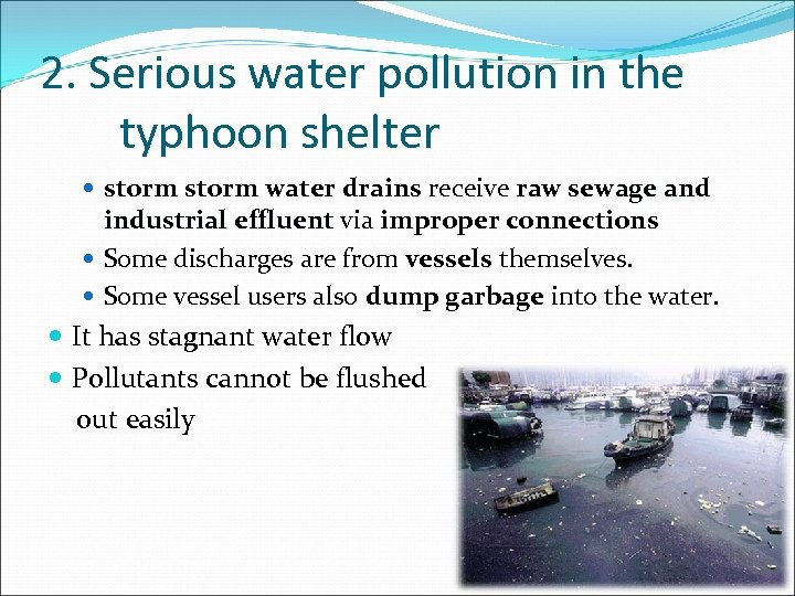 2. Serious water pollution in the typhoon shelter storm water drains receive raw sewage