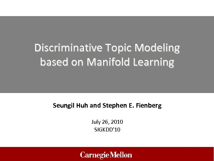 Discriminative Topic Modeling based on Manifold Learning Seungil Huh and Stephen E. Fienberg July