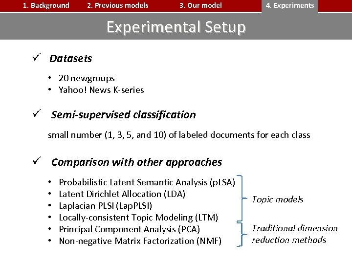 1. Background 2. Previous models 3. Our model 4. Experiments Experimental Setup ü Datasets