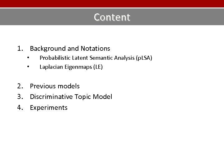 Content 1. Background and Notations • • Probabilistic Latent Semantic Analysis (p. LSA) Laplacian