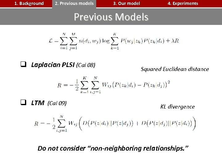 1. Background 2. Previous models 3. Our model 4. Experiments Previous Models q Laplacian