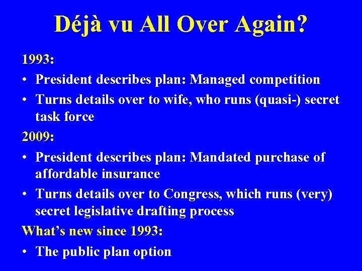 Déjà vu All Over Again? 1993: • President describes plan: Managed competition • Turns