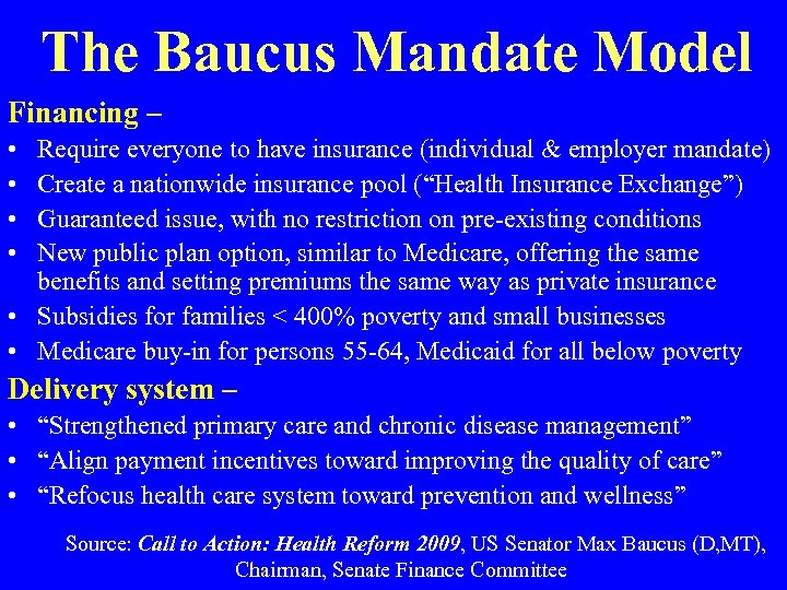 The Baucus Mandate Model Financing – • • Require everyone to have insurance (individual