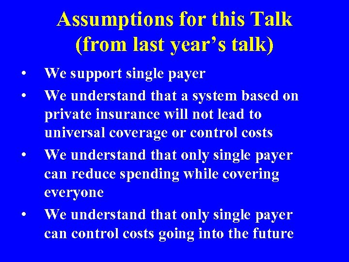 Assumptions for this Talk (from last year's talk) • • We support single payer